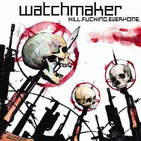 Watchmaker - Kill.Fucking.Everyone cover